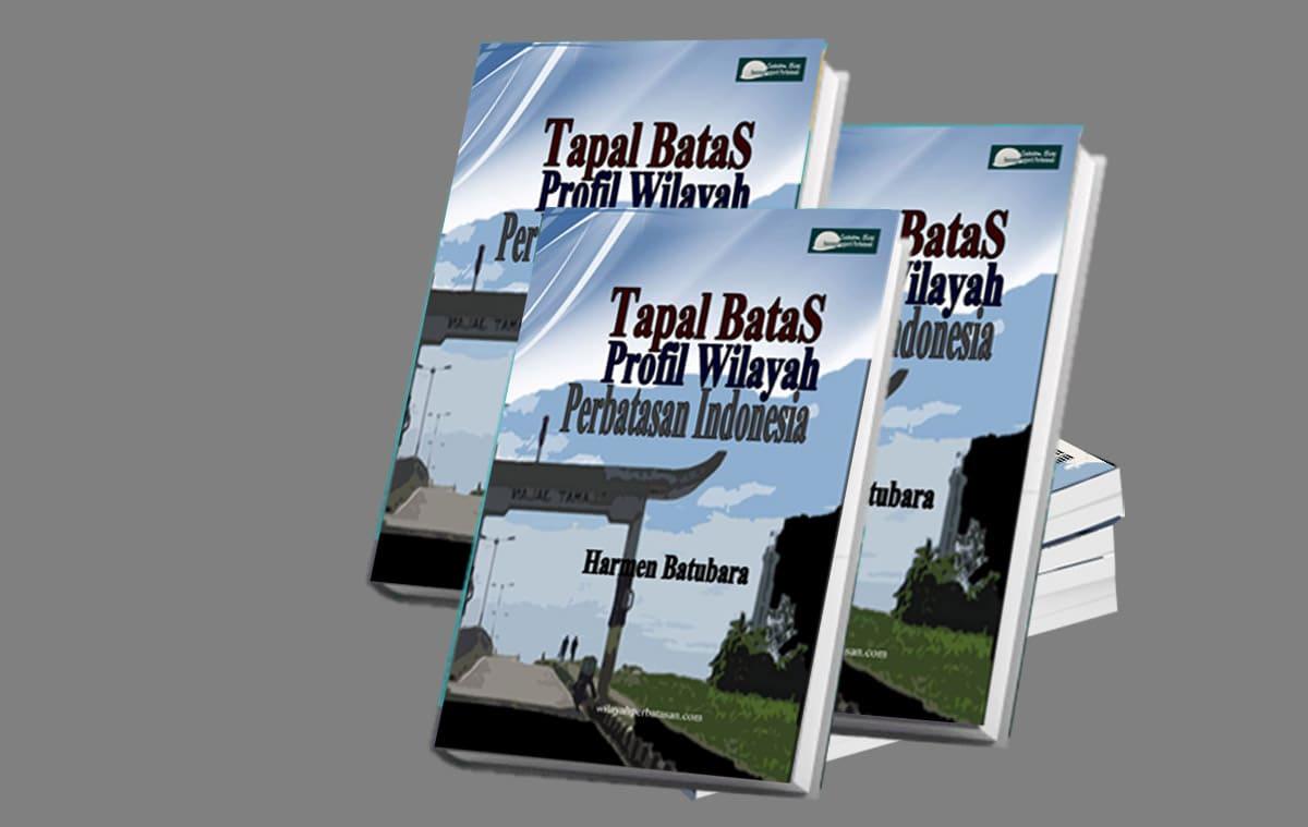 Tapal Batas Profil Wilayah Perbatasan Indonesia